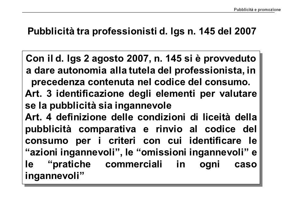 Pubblicità tra professionisti d. lgs n. 145 del 2007 Con il d. lgs 2 agosto 2007, n. 145 si è provveduto a dare autonomia alla tutela del professionis