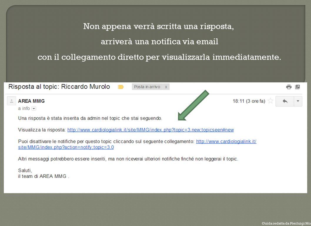 Non appena verrà scritta una risposta, arriverà una notifica via email con il collegamento diretto per visualizzarla immediatamente.