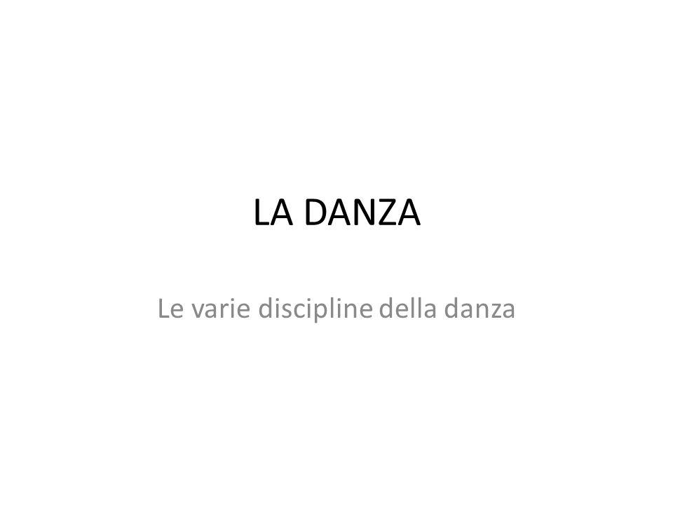 LA DANZA Le varie discipline della danza