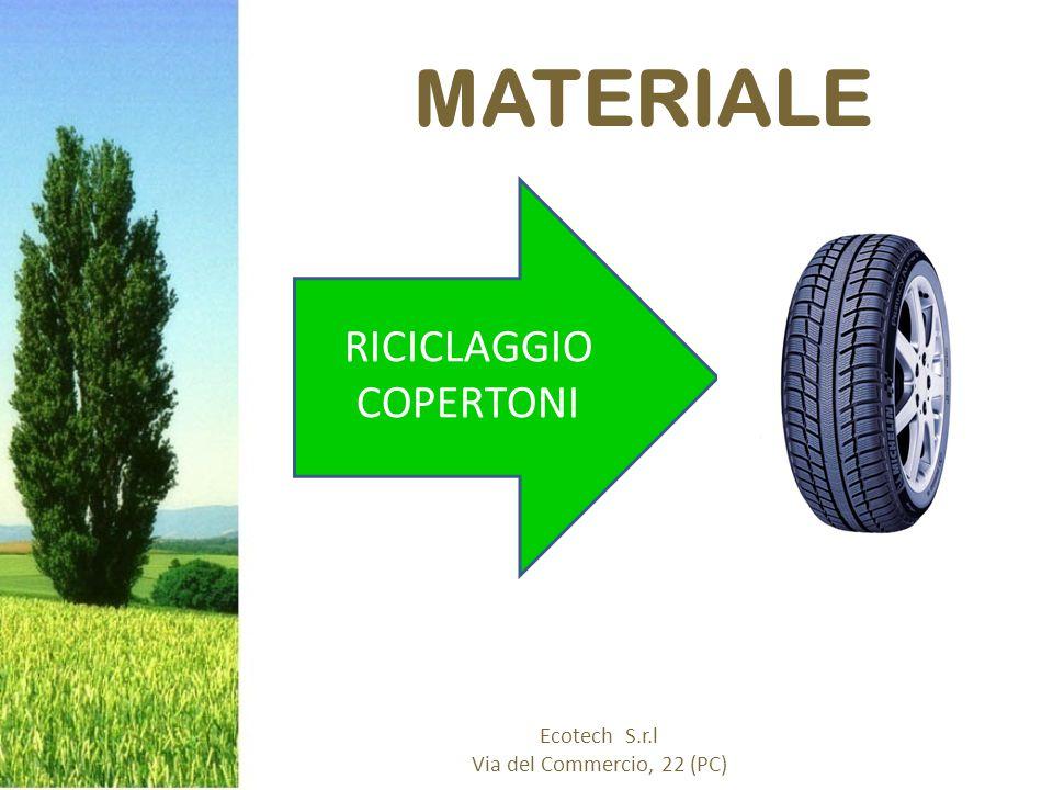 MATERIALE Ecotech S.r.l Via del Commercio, 22 (PC) RICICLAGGIO COPERTONI