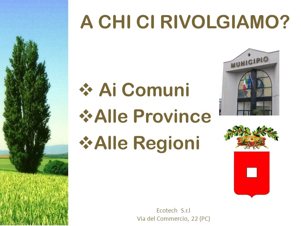  Ai Comuni  Alle Province  Alle Regioni Ecotech S.r.l Via del Commercio, 22 (PC) A CHI CI RIVOLGIAMO