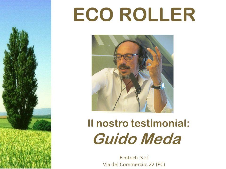 ECO ROLLER Il nostro testimonial: Guido Meda Ecotech S.r.l Via del Commercio, 22 (PC)