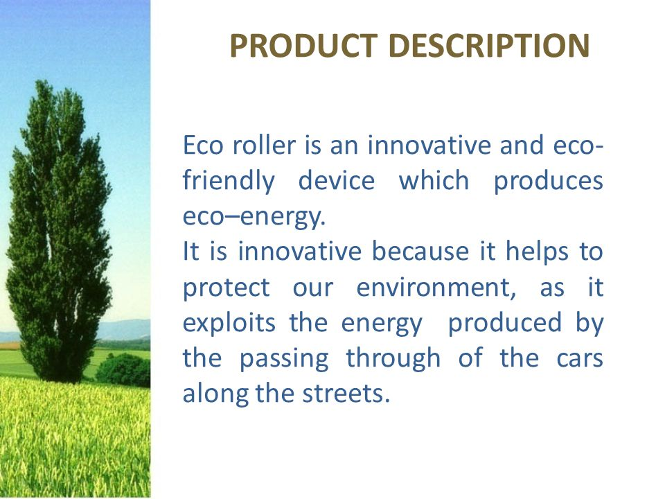 Eco roller is an innovative and eco- friendly device which produces eco–energy.