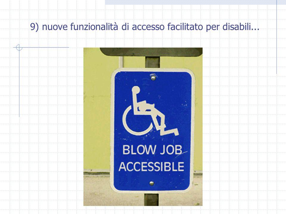 9) nuove funzionalità di accesso facilitato per disabili...