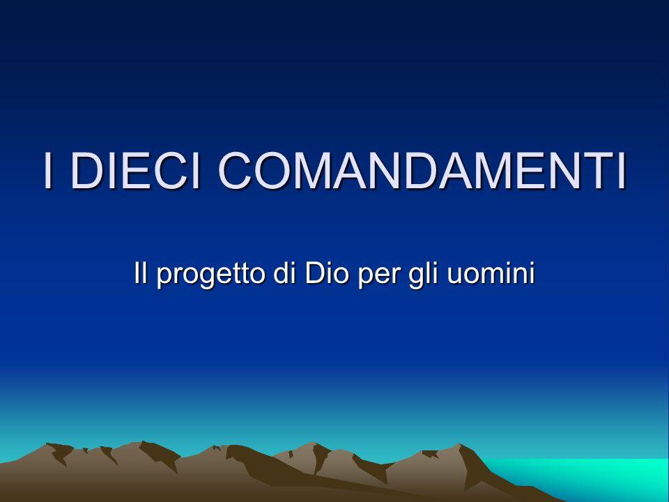 I DIECI COMANDAMENTI Il progetto di Dio per gli uomini