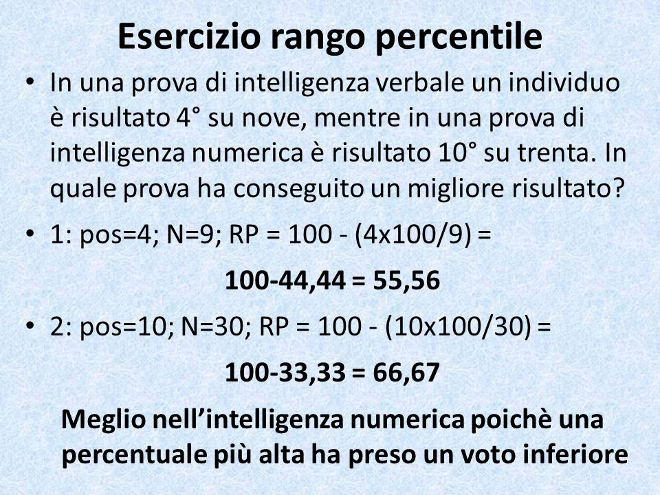 Esercizio rango percentile In una prova di intelligenza verbale un individuo è risultato 4° su nove, mentre in una prova di intelligenza numerica è ri