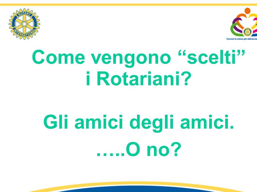 """Come vengono """"scelti"""" i Rotariani? Gli amici degli amici. …..O no? 1° Seminario «Identità e Comunicazione Rotariana» - R.C. Latina – Distretto 2080 re"""