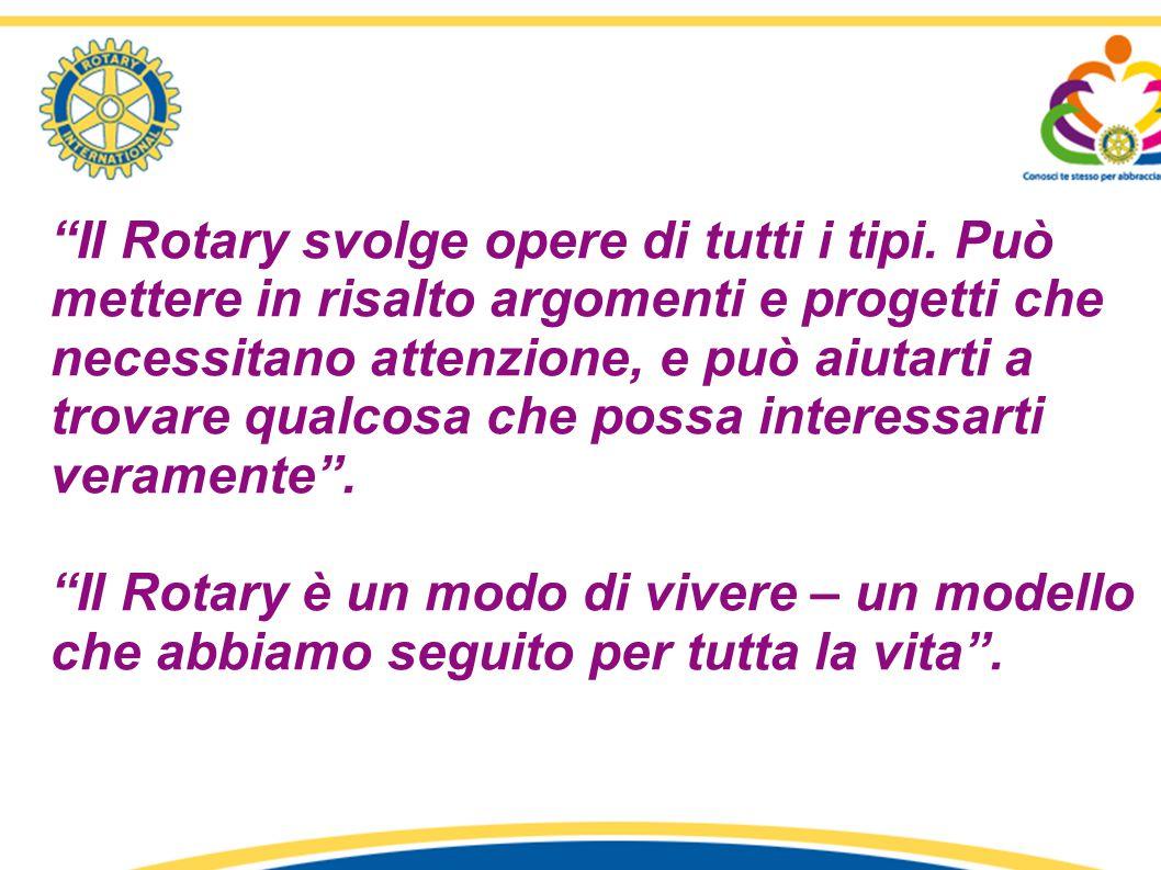 """""""Il Rotary svolge opere di tutti i tipi. Può mettere in risalto argomenti e progetti che necessitano attenzione, e può aiutarti a trovare qualcosa che"""