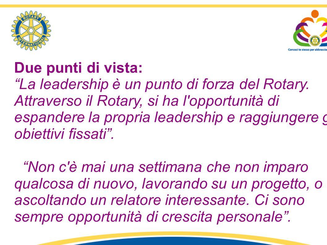 """Due punti di vista: """"La leadership è un punto di forza del Rotary. Attraverso il Rotary, si ha l'opportunità di espandere la propria leadership e ragg"""