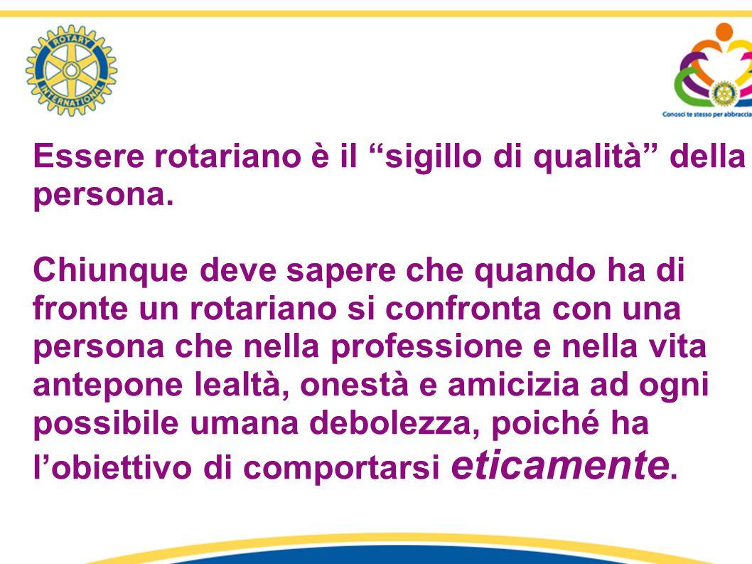 """Essere rotariano è il """"sigillo di qualità"""" della persona. Chiunque deve sapere che quando ha di fronte un rotariano si confronta con una persona che n"""