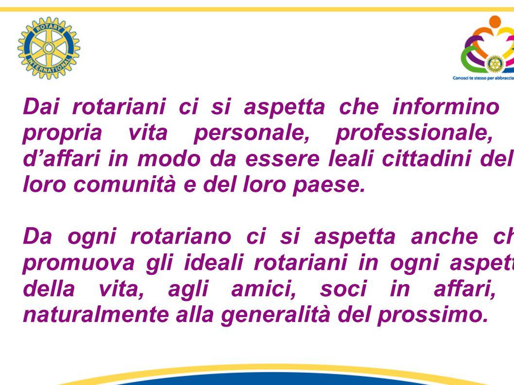 Dai rotariani ci si aspetta che informino la propria vita personale, professionale, e d'affari in modo da essere leali cittadini della loro comunità e