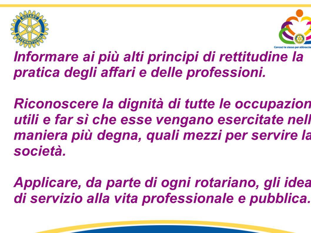 Informare ai più alti principi di rettitudine la pratica degli affari e delle professioni. Riconoscere la dignità di tutte le occupazioni utili e far