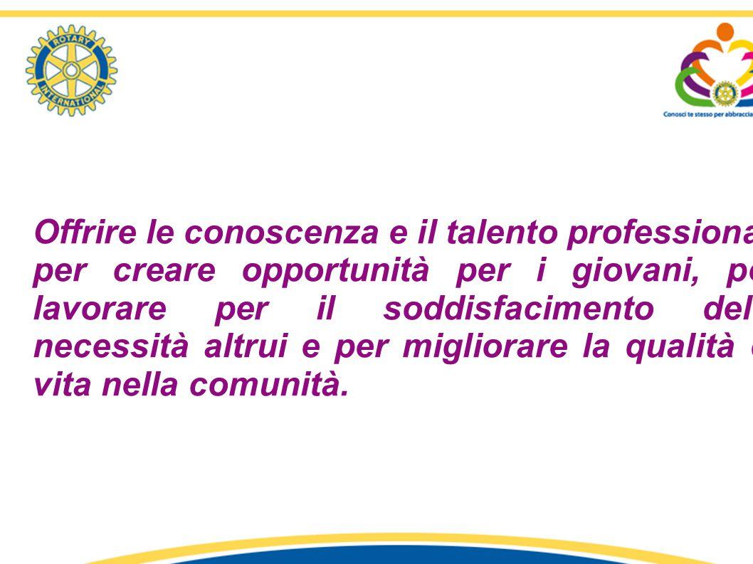 Offrire le conoscenza e il talento professionali per creare opportunità per i giovani, per lavorare per il soddisfacimento delle necessità altrui e pe