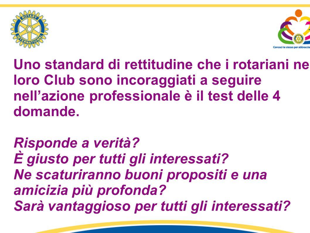 Uno standard di rettitudine che i rotariani nei loro Club sono incoraggiati a seguire nell'azione professionale è il test delle 4 domande. Risponde a