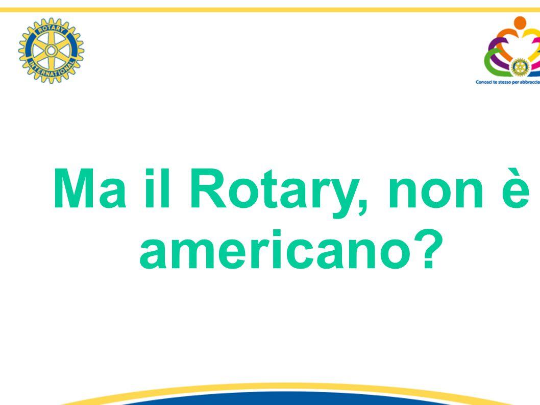 Ma il Rotary, non è americano? 1° Seminario «Identità e Comunicazione Rotariana» - R.C. Latina – Distretto 2080 relatore: Fiorella Ricciardi