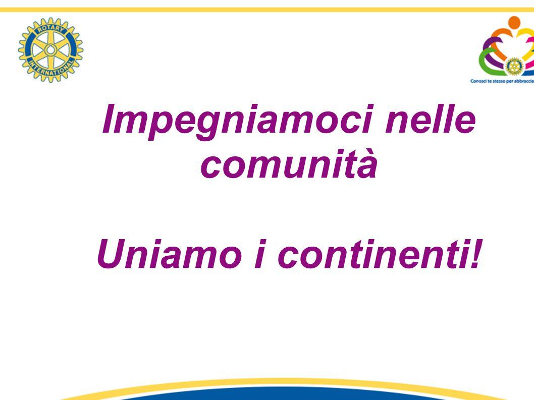 Impegniamoci nelle comunità Uniamo i continenti! 1° Seminario «Identità e Comunicazione Rotariana» - R.C. Latina – Distretto 2080 relatore: Fiorella R