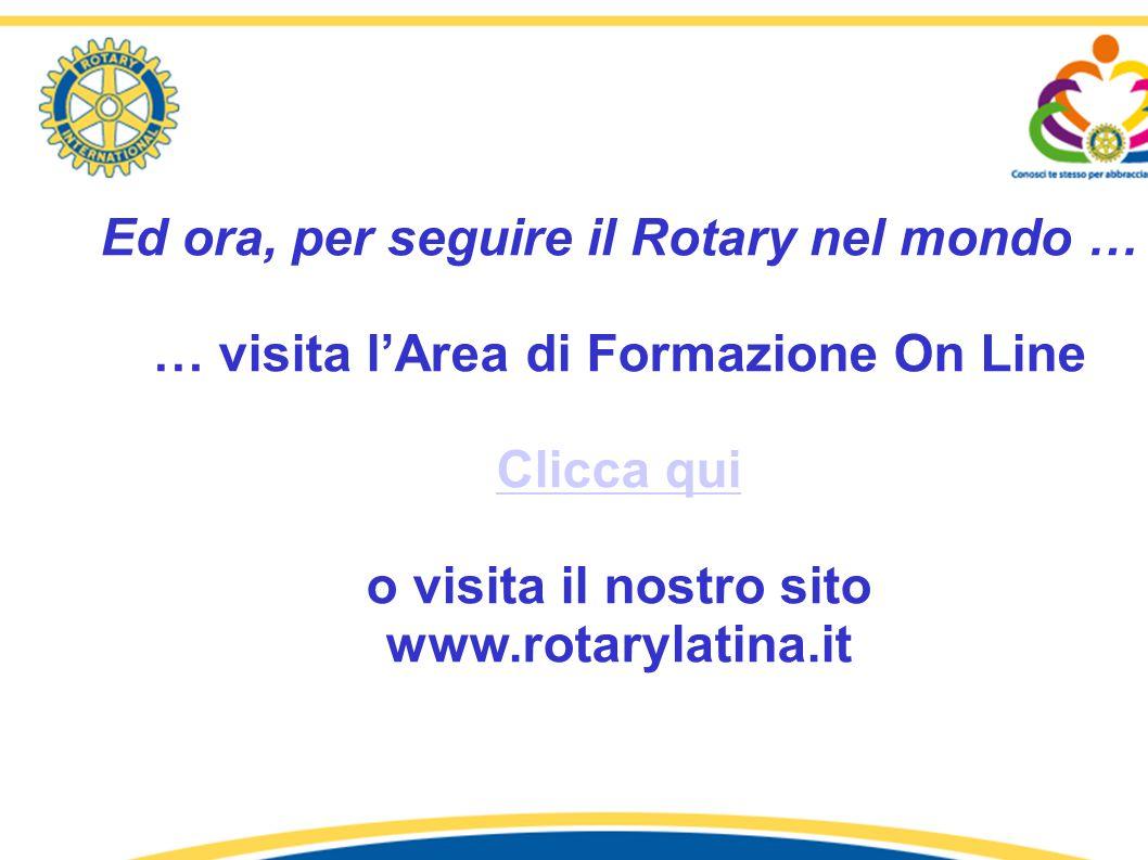 Ed ora, per seguire il Rotary nel mondo … … visita l'Area di Formazione On Line Clicca qui o visita il nostro sito www.rotarylatina.it 1° Seminario «I