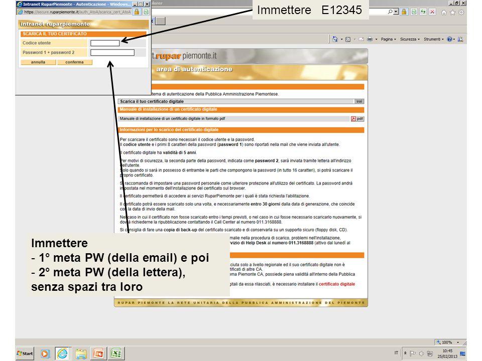 Immettere E12345 Immettere - 1° meta PW (della email) e poi - 2° meta PW (della lettera), senza spazi tra loro