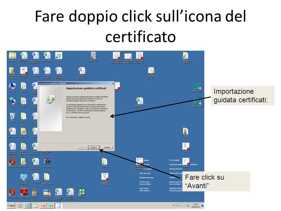 """Fare doppio click sull'icona del certificato Importazione guidata certificati: Fare click su """"Avanti"""""""