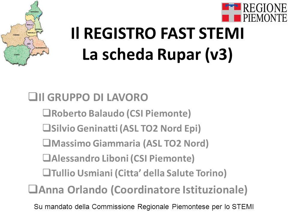 Il REGISTRO FAST STEMI La scheda Rupar (v3)  Il GRUPPO DI LAVORO  Roberto Balaudo (CSI Piemonte)  Silvio Geninatti (ASL TO2 Nord Epi)  Massimo Gia