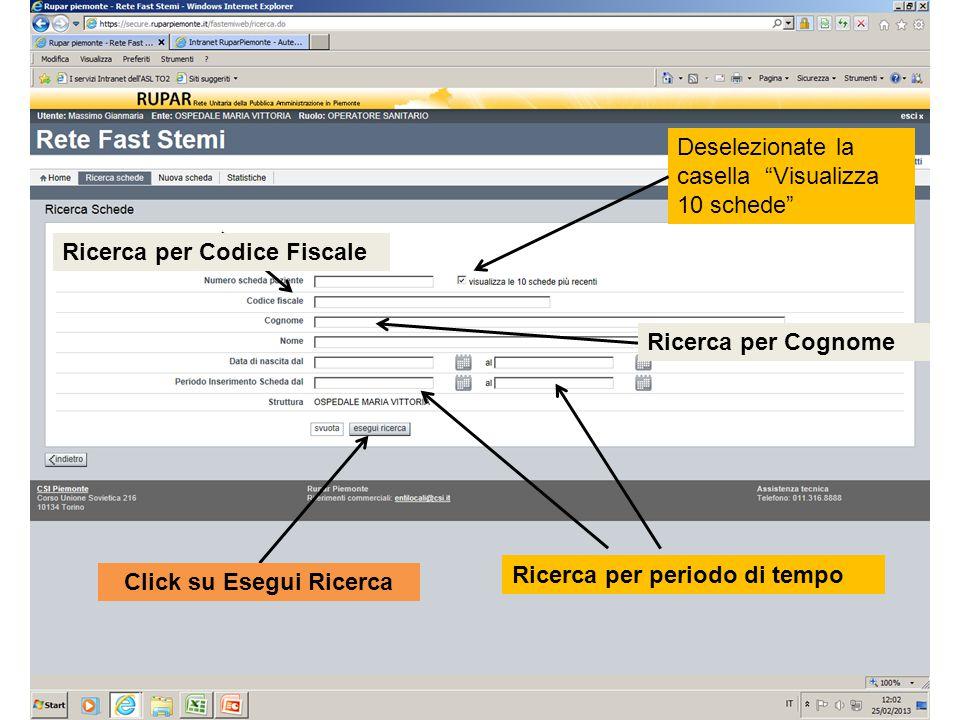 Ricerca per periodo di tempo Ricerca per Codice Fiscale Ricerca per Cognome Click su Esegui RicercaDeselezionate la casella Visualizza 10 schede