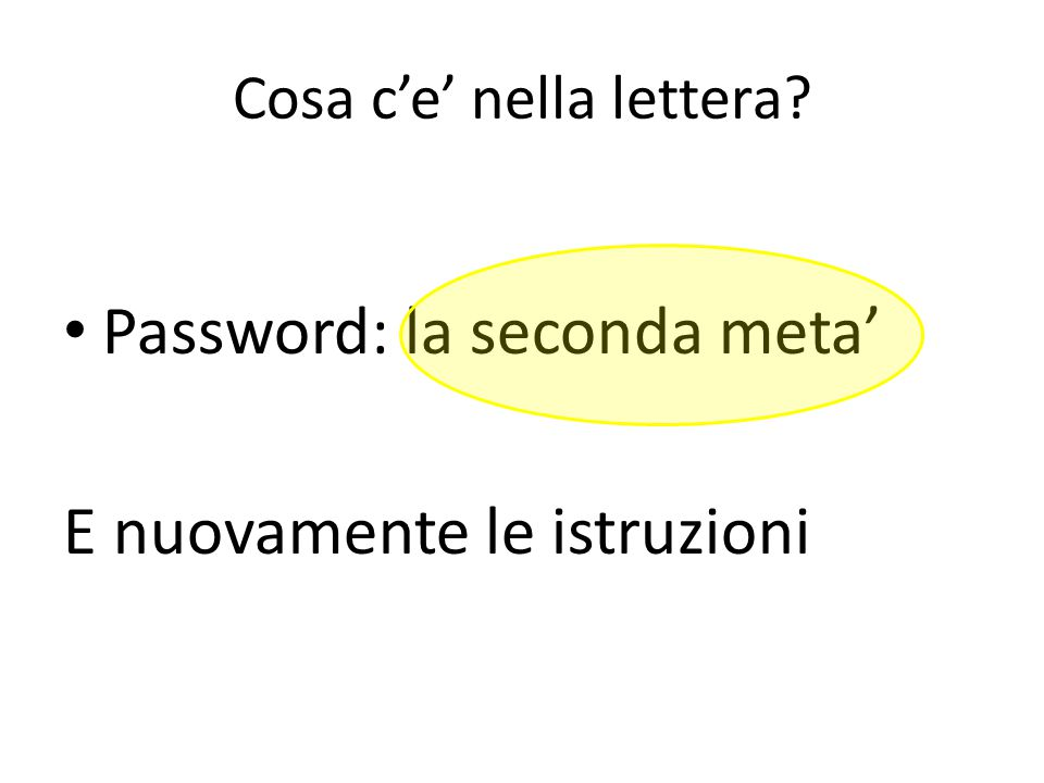Cosa c'e' nella lettera? Password: la seconda meta' E nuovamente le istruzioni