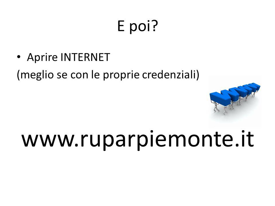 E poi? Aprire INTERNET (meglio se con le proprie credenziali) www.ruparpiemonte.it