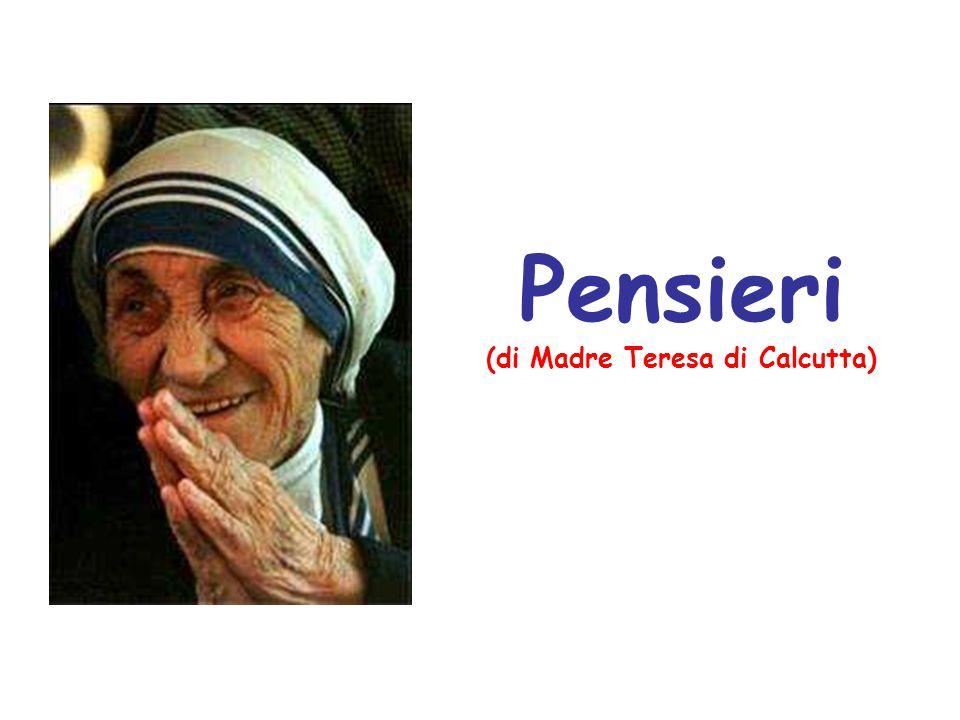 Pensieri (di Madre Teresa di Calcutta)