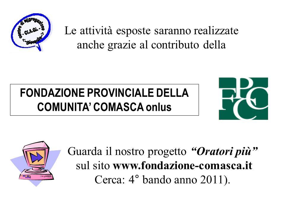 Le attività esposte saranno realizzate anche grazie al contributo della Guarda il nostro progetto Oratori più sul sito www.fondazione-comasca.it Cerca: 4° bando anno 2011).