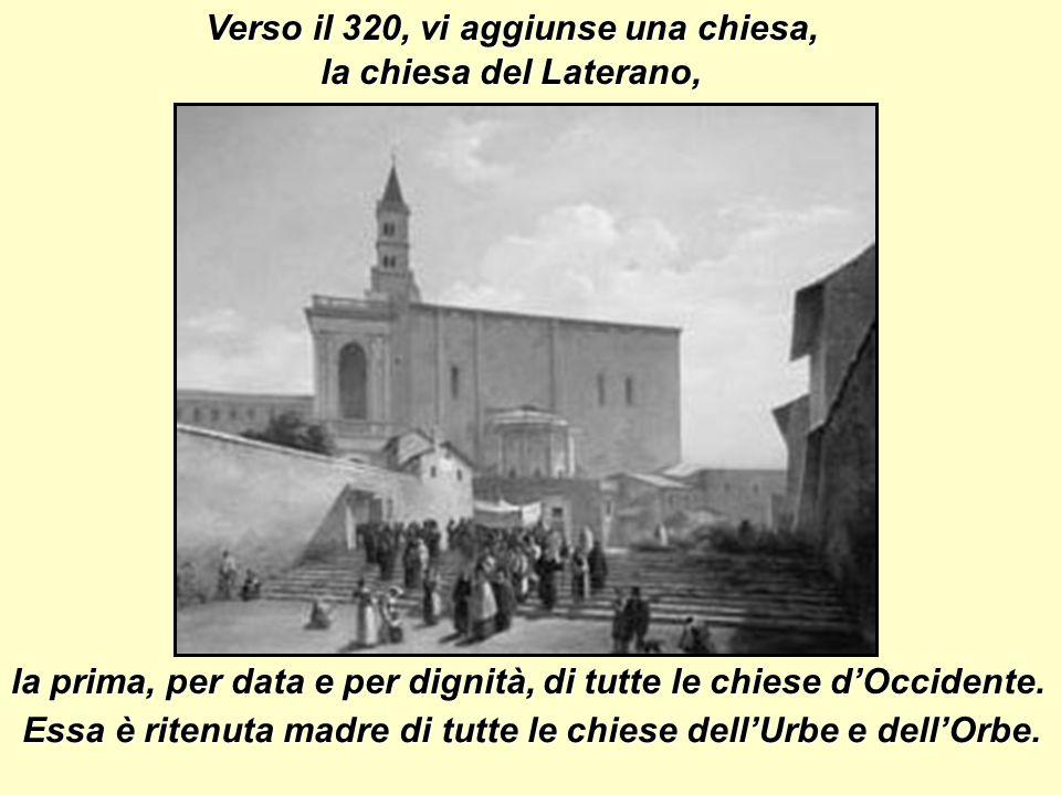 il palazzo del Laterano, sul Celio per sua moglie Fausta. che egli aveva fatto costruire