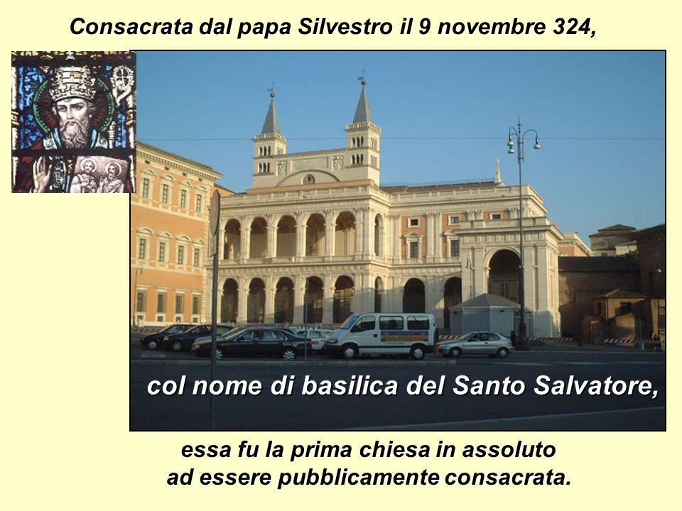 Consacrata dal papa Silvestro il 9 novembre 324, col nome di basilica del Santo Salvatore, essa fu la prima chiesa in assoluto ad essere pubblicamente consacrata.