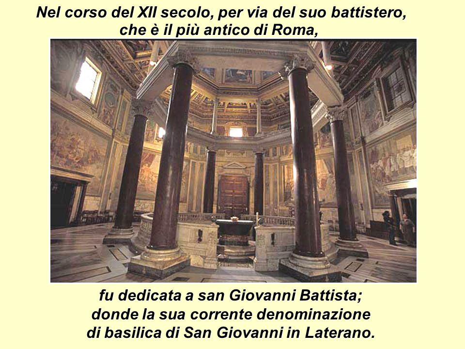 Nel corso del XII secolo, per via del suo battistero, fu dedicata a san Giovanni Battista; donde la sua corrente denominazione di basilica di San Giovanni in Laterano.