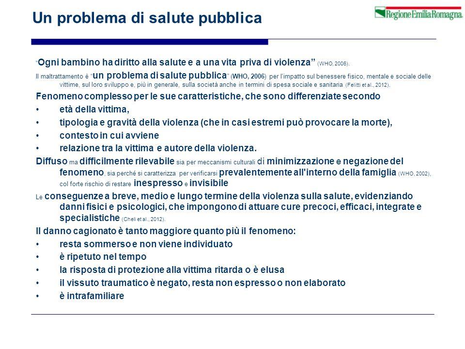 """Un problema di salute pubblica """" Ogni bambino ha diritto alla salute e a una vita priva di violenza"""" (WHO, 2006). Il maltrattamento è """" un problema di"""