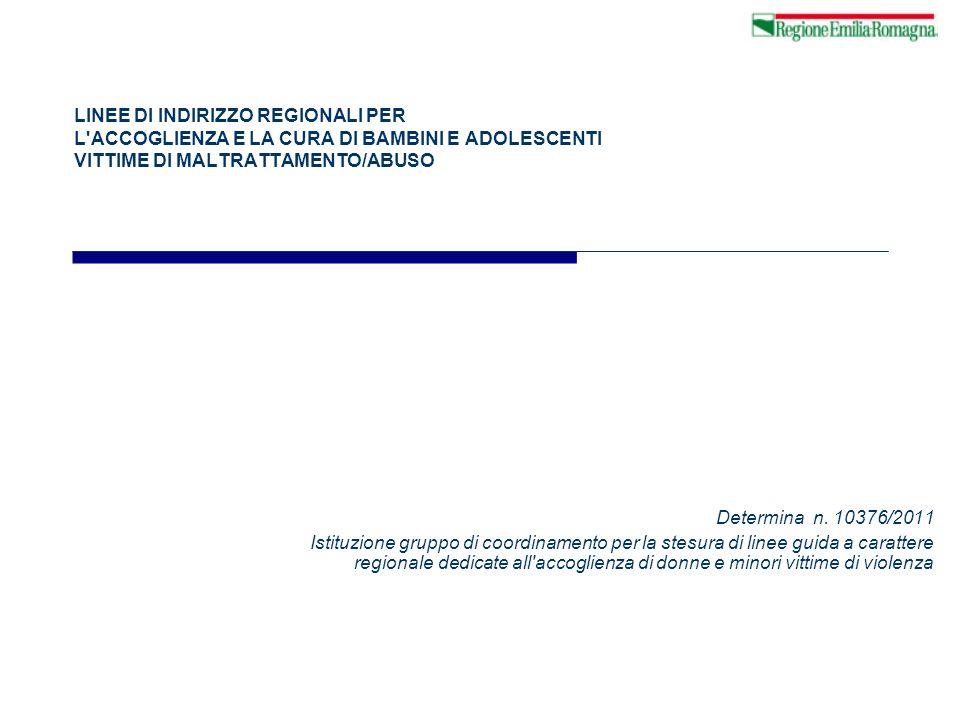 LINEE DI INDIRIZZO REGIONALI PER L'ACCOGLIENZA E LA CURA DI BAMBINI E ADOLESCENTI VITTIME DI MALTRATTAMENTO/ABUSO Determina n. 10376/2011 Istituzione