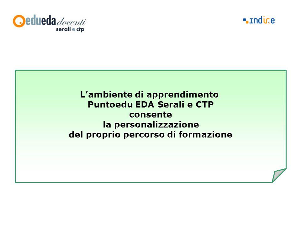 L'ambiente di apprendimento Puntoedu EDA Serali e CTP consente la personalizzazione del proprio percorso di formazione