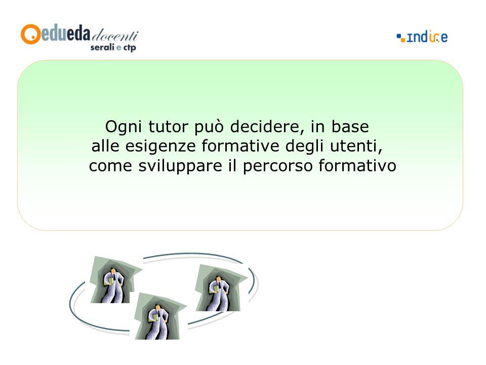 Ogni tutor può decidere, in base alle esigenze formative degli utenti, come sviluppare il percorso formativo