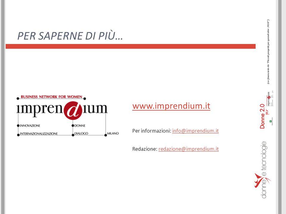 PER SAPERNE DI PIÙ… www.imprendium.it Per informazioni: info@imprendium.itinfo@imprendium.it Redazione: redazione@imprendium.itredazione@imprendium.it (co-finanziato da Piccoli progetti per grandi idee 2010 )