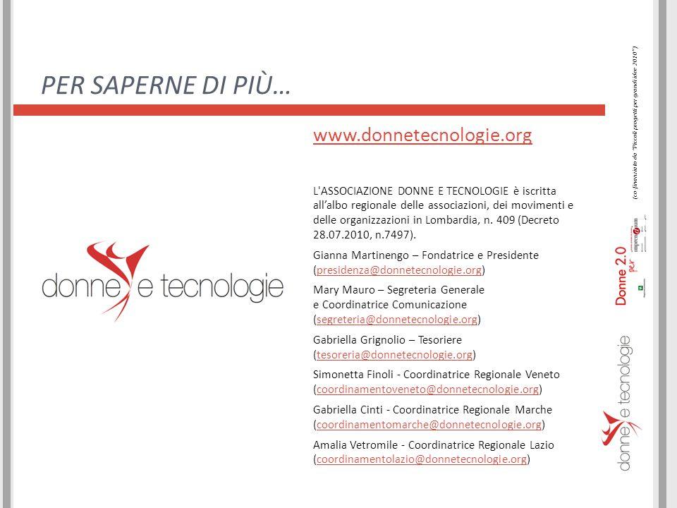 PER SAPERNE DI PIÙ… www.donnetecnologie.org L ASSOCIAZIONE DONNE E TECNOLOGIE è iscritta all'albo regionale delle associazioni, dei movimenti e delle organizzazioni in Lombardia, n.