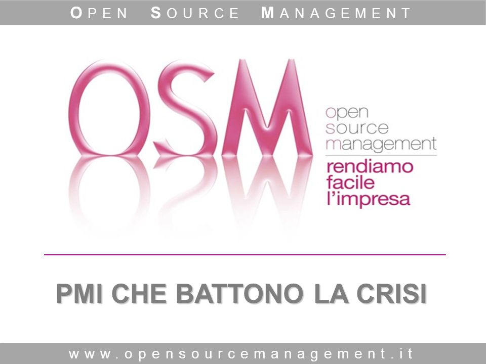 PMI CHE BATTONO LA CRISI www.opensourcemanagement.it O PEN S OURCE M ANAGEMENT