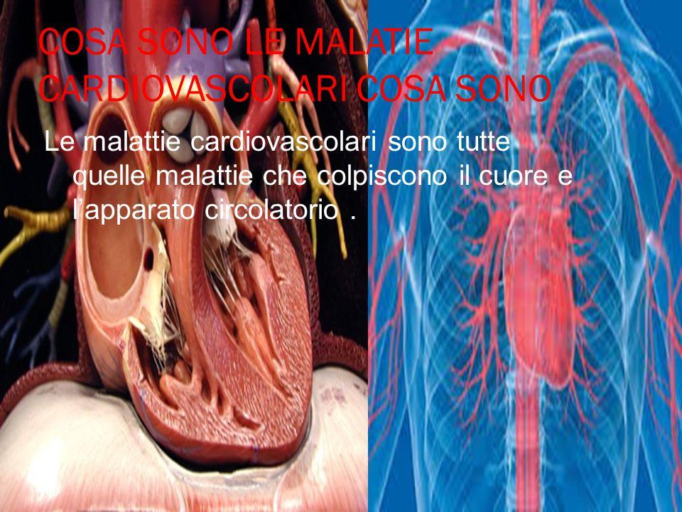 COSA SONO LE MALATIE CARDIOVASCOLARI COSA SONO Le malattie cardiovascolari sono tutte quelle malattie che colpiscono il cuore e l'apparato circolatori