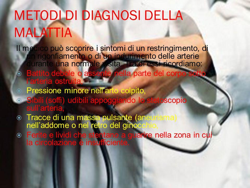 METODI DI DIAGNOSI DELLA MALATTIA Il medico può scoprire i sintomi di un restringimento, di un rigonfiamento o di un indurimento delle arterie durante