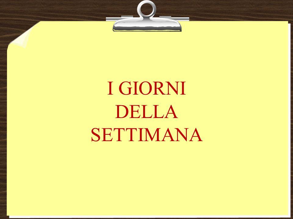 I GIORNI = the days DELLA = of the SETTIMANA = week IN ITALIANO = in Italian