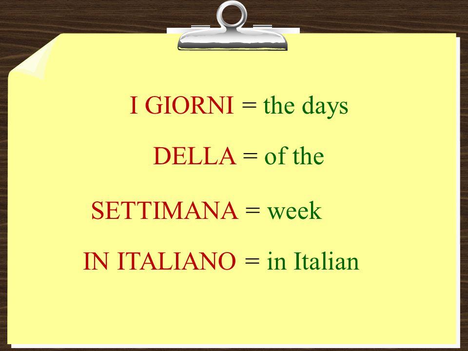 Monday Tuesday Wednesday Thursday Friday Saturday Sunday luned ì martedì mercoledì giovedì venerdì sabato domenica *The Italian calendar week begins with Monday.