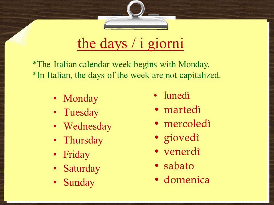 Monday Tuesday Wednesday Thursday Friday Saturday Sunday luned ì martedì mercoledì giovedì venerdì sabato domenica *The Italian calendar week begins w