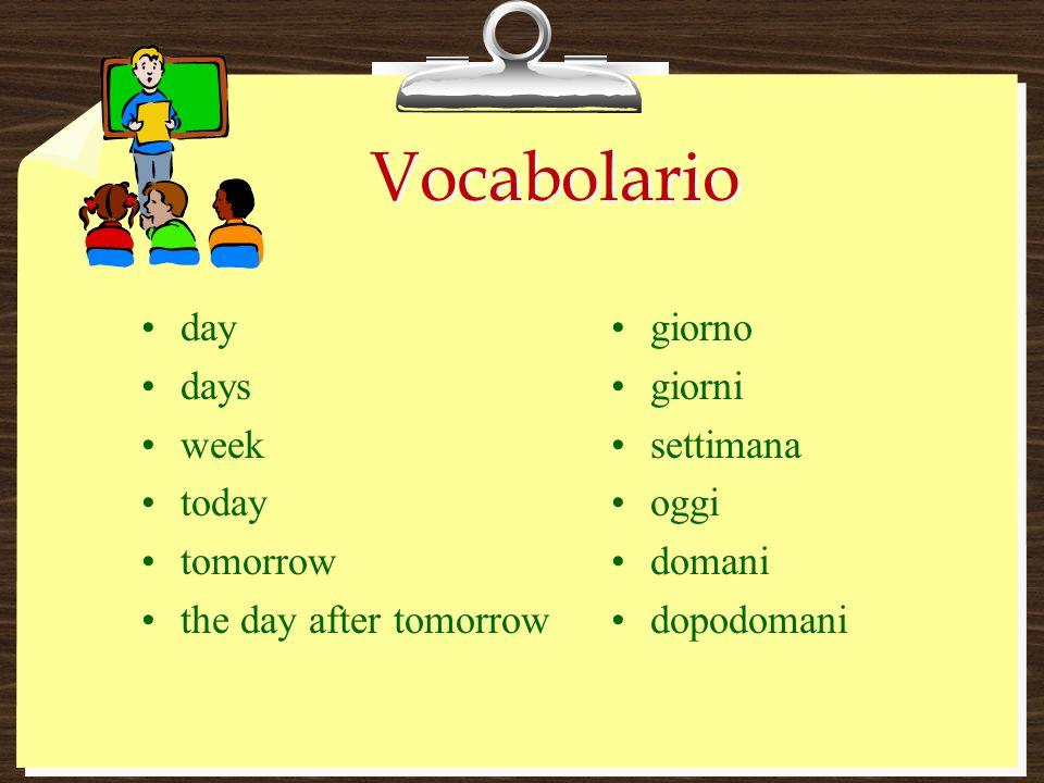 Vocabolario day days week today tomorrow the day after tomorrow giorno giorni settimana oggi domani dopodomani