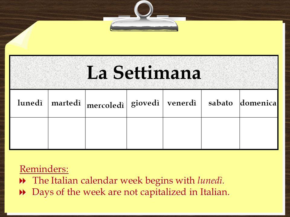 La Settimana lunedìmartedì mercoledì giovedìvenerdìsabatodomenica Reminders:  The Italian calendar week begins with lunedì.  Days of the week are no