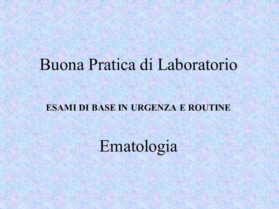 Buona Pratica di Laboratorio ESAMI DI BASE IN URGENZA E ROUTINE Ematologia