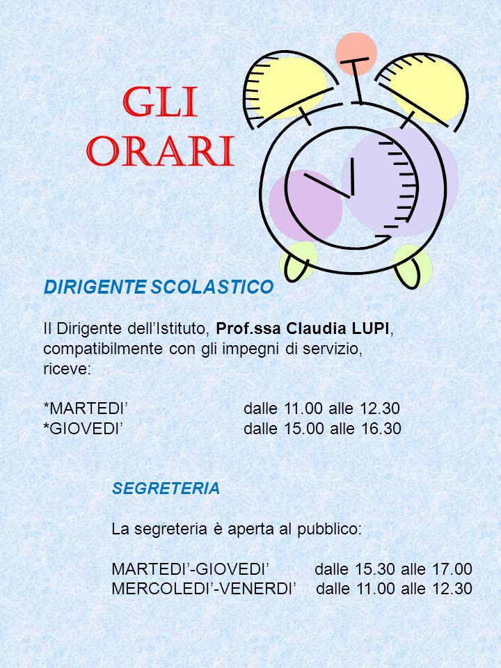 GLI ORARI DIRIGENTE SCOLASTICO Il Dirigente dell'Istituto, Prof.ssa Claudia LUPI, compatibilmente con gli impegni di servizio, riceve: *MARTEDI' dalle