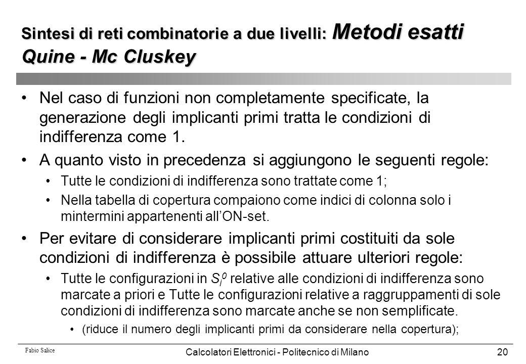 Fabio Salice Calcolatori Elettronici - Politecnico di Milano20 Nel caso di funzioni non completamente specificate, la generazione degli implicanti pri