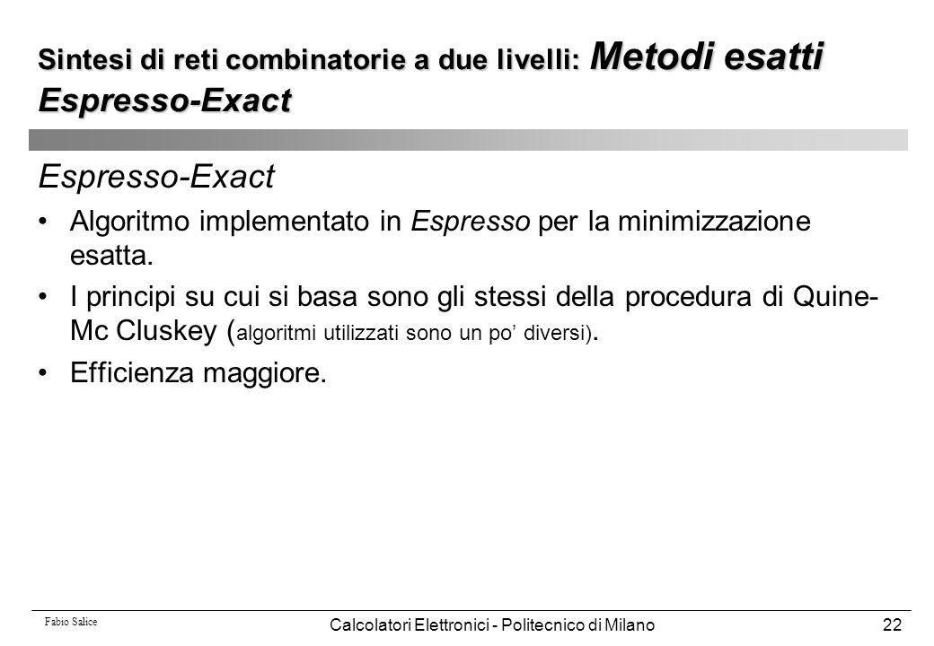 Fabio Salice Calcolatori Elettronici - Politecnico di Milano22 Espresso-Exact Algoritmo implementato in Espresso per la minimizzazione esatta. I princ